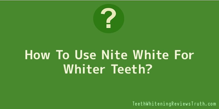 How To Use Nite White For Whiter Teeth