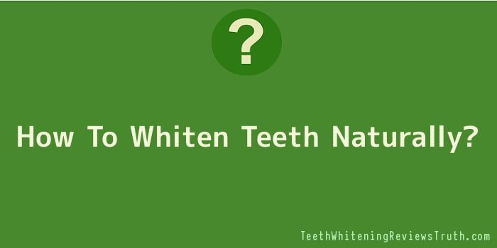 How To Whiten Teeth Naturally?