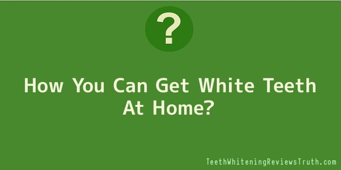 How You Can Get White Teeth At Home
