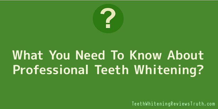 What You Need To Know About Professional Teeth Whitening