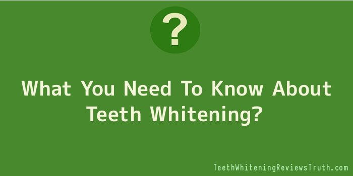 What You Need To Know About Teeth Whitening?